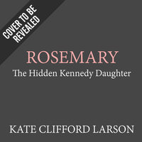 Rosemary - Kate Clifford Larson