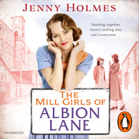 The Mill Girls of Albion Lane - Jenny Holmes