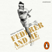 Federer and Me: A Story of Obsession - William Skidelsky