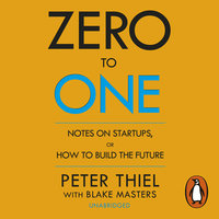 Zero to One - Blake Masters,Peter Thiel