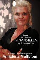 Skapa det ultimata finansiella överflödet i ditt liv - Annalena Mellblom, Max Sokoleski