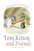 Tom Kitten and Friends - Beatrix Potter
