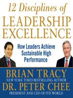 12 Disciplines of Leadership Excellence: How Leaders Achieve Sustainable High Performance - Brian Tracy, Peter Chee