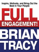 Full Engagement!: Inspire, Motivate, and Bring Out the Best in Your People - Brian Tracy