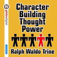 Character Building Through Power - Ralph Waldo Trine