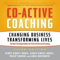 Co-Active Coaching Third Edition: Changing Business, Transforming Lives - Henry Kimsey-House, Karen Kimsey-House, Phillip Sandahl, Laura Whitworth