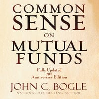 Common Sense on Mutual Funds - John C. Bogle