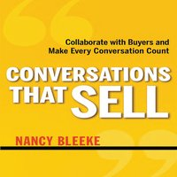 Conversations That Sell: Collaborate with Buyers and Make Every Conversation Count - Nancy Bleeke