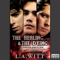 The Healing and the Dying - L.A. Witt