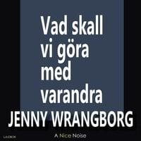 Vad ska vi göra med varandra - Jenny Wrangborg