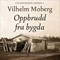 Oppbrudd fra bygda - Vilhelm Moberg