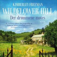 Wildflower Hill - Der drømmene møtes - Kimberley Freeman