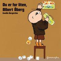 Du er for liten, Albert Åberg - Gunilla Bergström