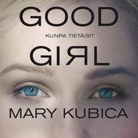 Good Girl – Kunpa tietäisit - Mary Kubica