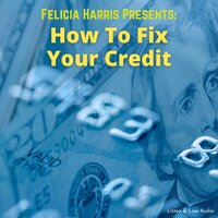 Felicia Harris Presents - How To Fix Your Credit - Felicia Harris