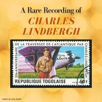A Rare Recording of Charles Lindbergh - Charles Lindbergh