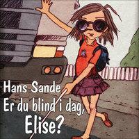 Er du blind i dag, Elise? - Hans Sande