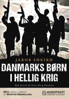 Danmarks børn i hellig krig - Jakob Sheikh