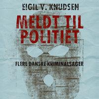 Meldt til politiet - Eigil V. Knudsen