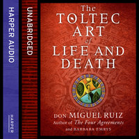 The Toltec Art of Life and Death - Barbara Emrys, Don Miguel Ruiz