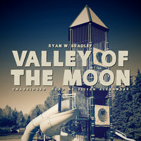 Valley of the Moon - Ryan W. Bradley
