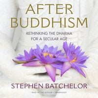After Buddhism - Stephen Batchelor