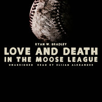 Love and Death in the Moose League - Ryan W. Bradley