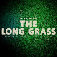 The Long Grass - Ryan W. Bradley