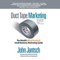 Duct Tape Marketing Revised and Updated: The World's Most Practical Small Business Marketing Guide - John Jantsch
