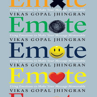 Emote: Using Emotions to Make Your Message Memorable - Vikas Gopal Jhingran