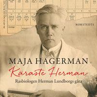 Käraste Herman : Rasbiologen Herman Lundborgs gåta - Maja Hagerman