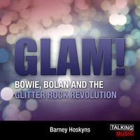 Glam! Bowie - Bolan and the Glitter Revolution - Barney Hoskyns