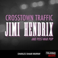 Crosstown Traffic - Jimi Hendrix and Post-War Pop - Charles Shaar Murray