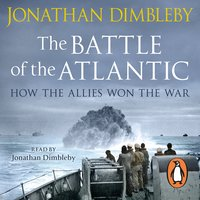 The Battle of the Atlantic: How the Allies Won the War - Jonathan Dimbleby