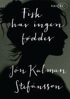 Fisk har ingen fødder - Jón Kalman Stefánsson