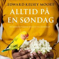 Alltid på en søndag - Edward Kelsey Moore