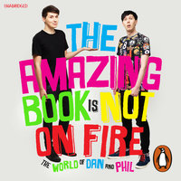 The Amazing Book is Not on Fire: The World of Dan and Phil - Dan Howell,Phil Lester