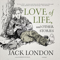 Love of Life, and Other Stories - Jack London