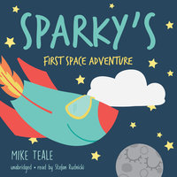 Sparky's First Space Adventure - Mike Teale