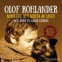 Konsten att njuta av livet : Och ändå få saker gjorda - Olof Röhlander