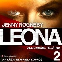 Leona. Alla medel tillåtna - Jenny Rogneby