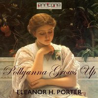 Pollyanna Grows Up - Eleanor H. Porter