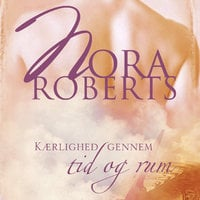 Kærlighed gennem tid og rum - Nora Roberts