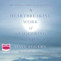 A Heartbreaking Work of Staggering Genius: A Memoir Based on a True Story - Dave Eggers