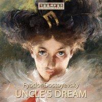 Uncle's Dream - Fjodor Dostojevskij