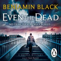 Even the Dead - Benjamin Black