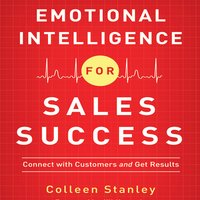 Emotional Intelligence for Sales Success: Connect With Customers and Get Results - Colleen Stanley