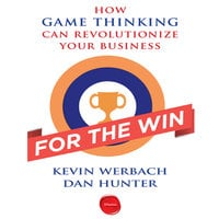 For the Win: How Game Thinking Can Revolutionize Your Business - Dan Hunter, Kevin Werbach