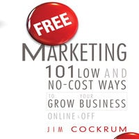 Free Marketing: 101 Low and No-Cost Ways to Grow Your Business, Online and Off - Jim Cockrum