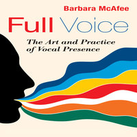 Full Voice: The Art and Practice of Vocal Presence - Barbara McAfee